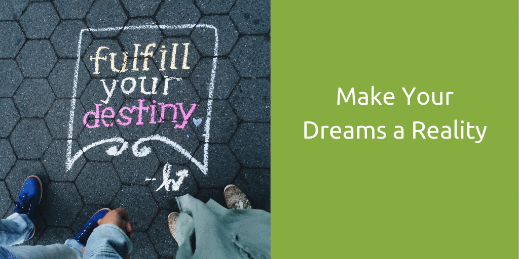 Make your dream a reality
